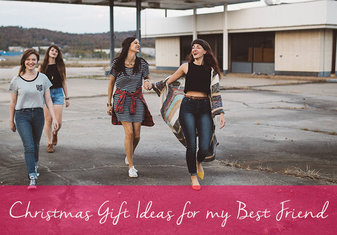 Christmas Gift Ideas for my Best Friend