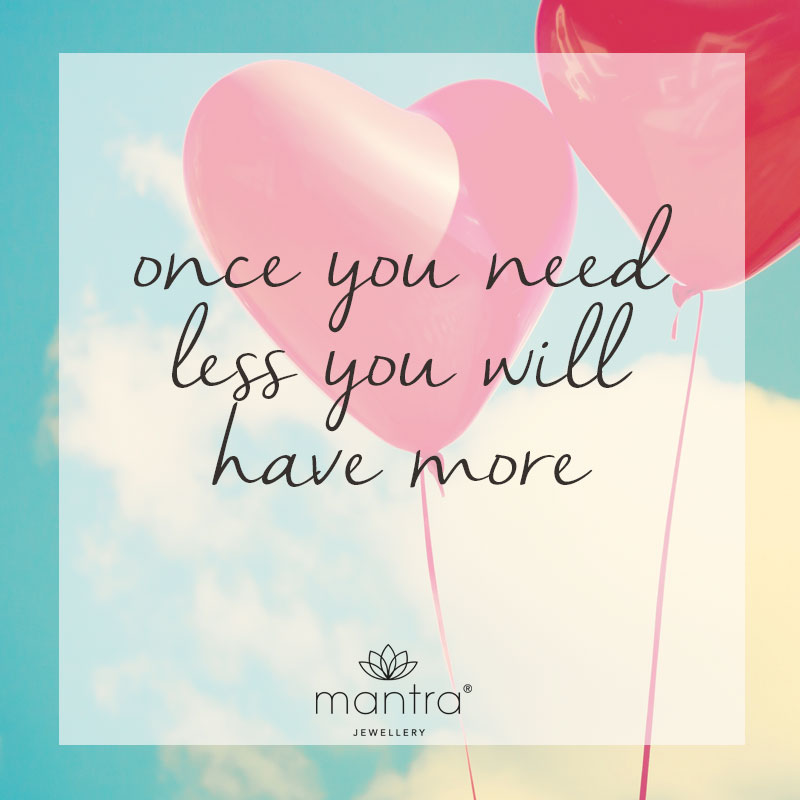 Once you need less you will have more