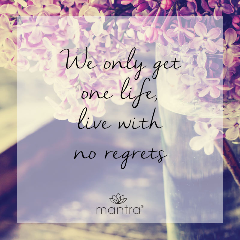 We only get one life, live with no regrets
