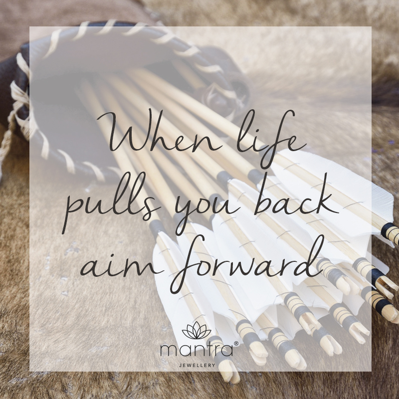 When life pulls you back, aim forwards