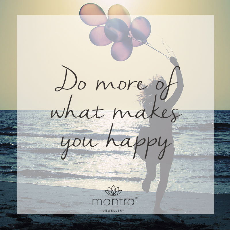 do more of what makes you happy mantra