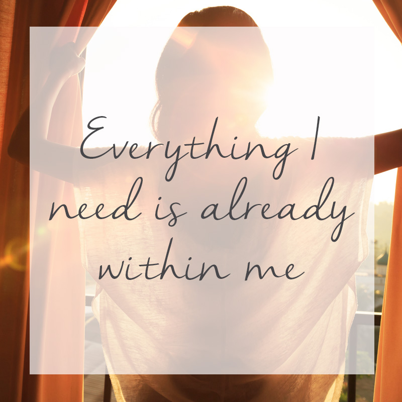 Everything I need is already within me