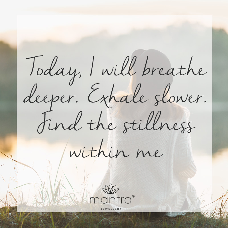 Today, I will breathe deeper. Exhale slower. Find the stillness within me