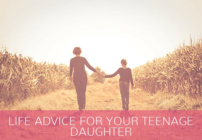 11 MANTRAS: LIFE ADVICE FOR YOUR TEENAGE DAUGHTER