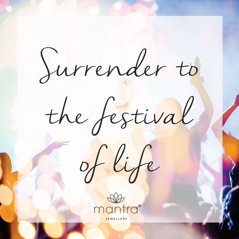 Surrender to the festival of life