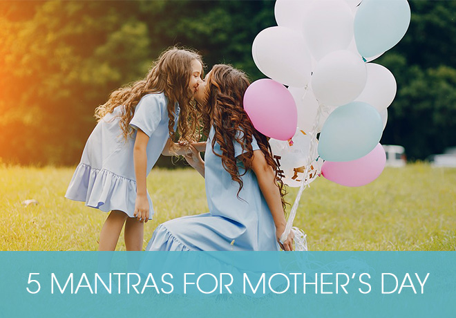 5 mantras for mothers day